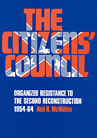 The Citizens' Council; organized resistance to the second Reconstruction, 1954-64