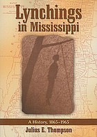 Lynchings in Mississippi : a history, 1865-1965