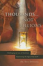 Thousands, not billions : challenging an icon of evolution : questioning the age of the Earth