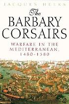 The Barbary corsairs : warfare in the Mediterranean, 1480-1580