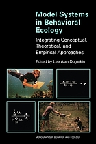 Model systems in behavioral ecology : integrating conceptual, theoretical, and empirical approaches