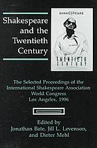 Shakespeare and the twentieth century : the selected proceedings of the International Shakespeare Association World Congress, Los Angeles, 1996