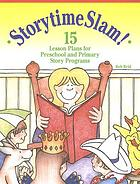 Storytime slam! : 15 lesson plans for preschool and primary story programs