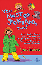 You must be joking, two! : even cooler jokes, plus 11 1/2 tips for laughing yourself into your own stand-up comedy routine