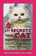 277 secrets your cat wants you to know : a cat-alog of unusual and useful information