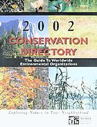 2002 conservation directory : the guide to worldwide environmental organizations