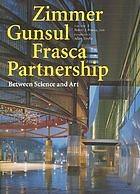 Zimmer, Gunsul, Frasca Partnership : between science and art