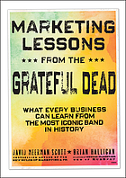 Marketing lessons from the Grateful Dead : what every business can learn from the most iconic band in history