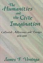 The humanities and the civic imagination : collected addresses and essays, 1978-1998