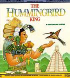 The hummingbird king : a Guatemalan legend