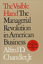 The visible hand : the managerial revolution in American business