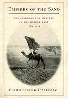 Empires of the sand : the struggle for mastery in the Middle East, 1789-1923