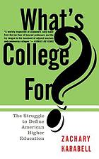 What's college for? : the struggle to define American higher education