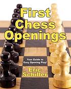 First chess openings : the best and easiest introduction to openings ever written