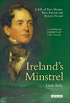 Ireland's minstrel : a life of Tom Moore : poet, patriot and Byron's friend