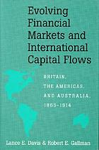 Evolving financial markets and international capital flows Britain, the Americas, and Australia, 1865-1914