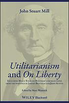 Utilitarianism ; and, On liberty : including Mill's Essay on Bentham' and selections from the writings of Jeremy Bentham and John Austin
