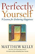 Perfectly yourself : 9 lessons for enduring happiness