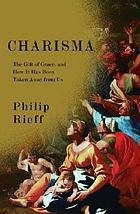 Charisma : the gift of grace, and how it has been taken away from us