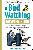 The bird watching answer book : everything you need to know to enjoy birds in your backyard and beyond