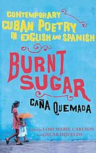 Burnt sugar = Caña quemada : contemporary Cuban poetry in English and Spanish