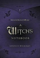 A witch's notebook : lessons in witchcraft