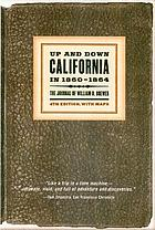 Up and down California in 1860-1864; the journal of William H. Brewer