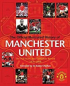 The official illustrated history of Manchester United : all new : the full story and complete record, 1878-2006