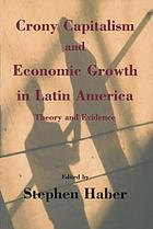 Crony capitalism and economic growth in Latin America : theory and evidence