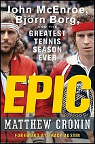 Epic : John McEnroe, Bjorn Borg and the greatest season in tennis ever