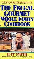 The Frugal gourmet whole family cookbook : recipes and reflections for contemporary living