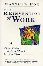 The reinvention of work : a new vision of livelihood for our time
