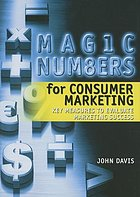 Magic numbers for consumer marketing : key measures to evaluate marketing success