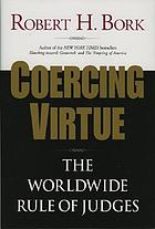 Coercing virtue : the worldwide rule of judges