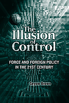 The illusion of control : force and foreign policy in the twenty-first century
