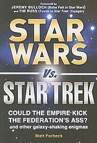 Star Wars vs. Star Trek : could the Empire kick the Federation's ass? : and other galaxy-shaking enigmas
