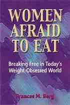Women afraid to eat : breaking free in today's weight-obsessed world