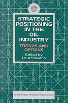 Strategic positioning in the oil industry : trends and options