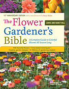 The flower gardener's bible : time-tested techniques, creative designs, and perfect plants for colorful gardensThe flower gardener's bible : a complete guide to colorful blooms all season long