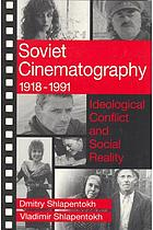 Soviet cinematography, 1918-1991 : ideological conflict and social reality