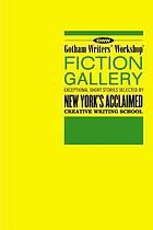 Gotham Writers' Workshop fiction gallery : exceptional short stories selected by New York's acclaimed creative writing school