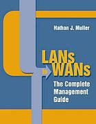 LANs to WANs : the complete management guide