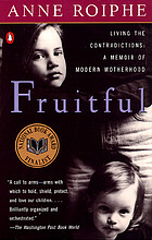 Fruitful : living the contradictions : a memoir of modern motherhood