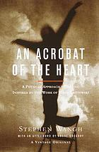 An acrobat of the heart : a physical approach to acting inspired by the work of Jerzy Grotowski