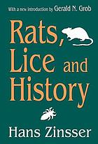 Rats, lice and history; being a study in biography, which, after twelve preliminary chapters indispensable for the preparation of the lay reader, deals with the life history of typhus fever
