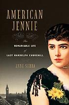 American Jennie : the remarkable life of Lady Randolph Churchill