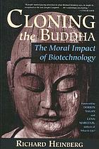 Cloning the Buddha : the moral impact of biotechnology