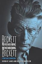 Beckett remembering, remembering Beckett : a centenary celebrationBeckett remembering, remembering Beckett a centenary celebration