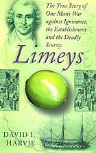 Limeys : the story of one man's war against the establishment, ignorance and the deadly scurvy