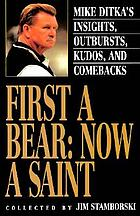 First a Bear, now a Saint : Mike Ditka's insights, outbursts, kudos, and comebacks